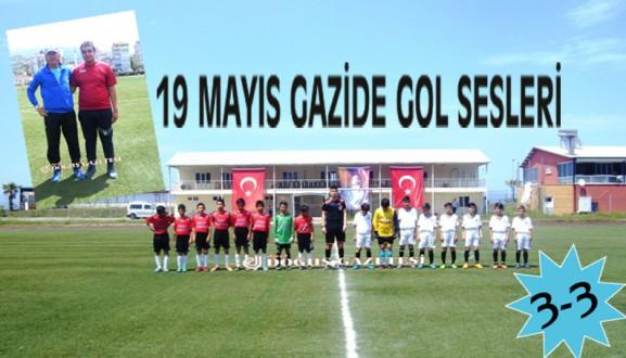"19 MAYIS GAZİDE GOL SESLERİ ""3-3"""