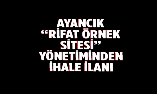 """AYANCIK """" RİFAT ÖRNEK SİTESİ """" YÖNETİMİNDEN İHALE İLANI"""