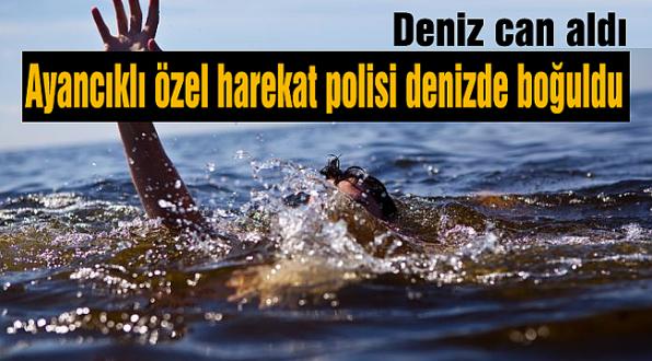 Ayancıklı özel harekat polisi denizde boğuldu
