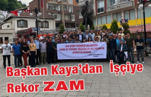 Başkan KAYA'dan İşçiye Rekor Zam