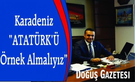 CHP'Lİ KARADENİZ: ATATÜRK'Ü ÖRNEK ALMALIYIZ