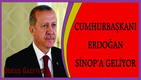 CUMHURBAŞANI ERDOĞAN SİNOP'A GELİYOR
