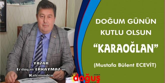 """DOĞUM GÜNÜN KUTLU OLSUN """"KARAOĞLAN"""" (Mustafa Bülent ECEVİT)"""
