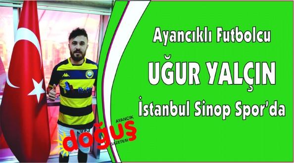 Hemşehrimiz Uğur Yalçın İstanbul Sinop Spor'da