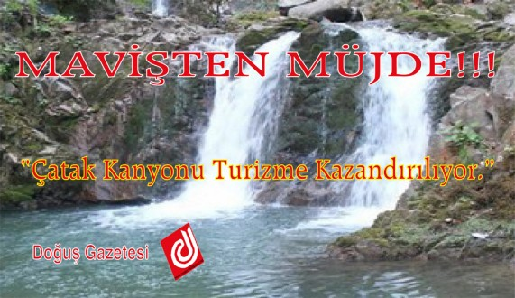 Maviş: Çatak Kanyonu Turizme Kazandırılıyor