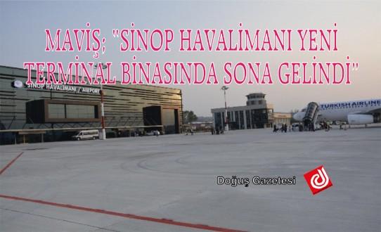 """MAVİŞ; """"SİNOP HAVALİMANI YENİ TERMİNAL BİNASINDA SONA GELİNDİ"""""""
