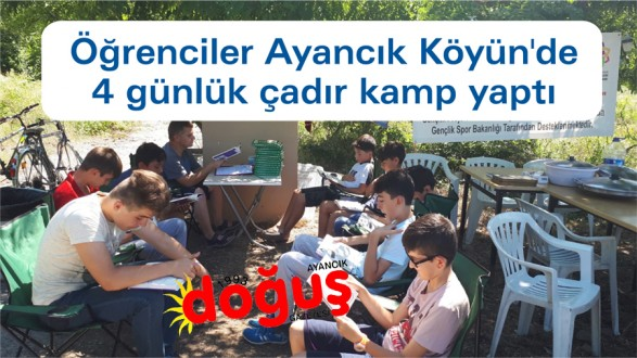 Öğrenciler Ayancık Köyünde 4 günlük çadır kamp yaptı