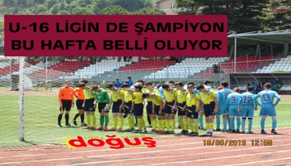 U-16 LİGİN DE ŞAMPİYON BU HAFTA BELLİ OLUYOR